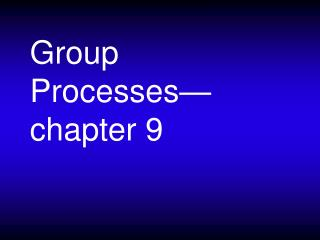 Group Processes—chapter 9