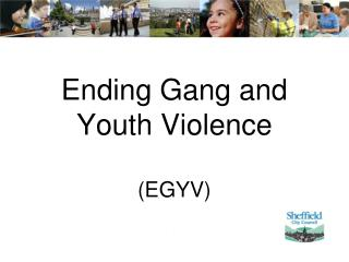 Ending Gang and Youth Violence (EGYV)