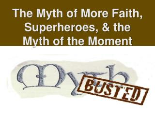 The Myth of More Faith, Superheroes, & the Myth of the Moment