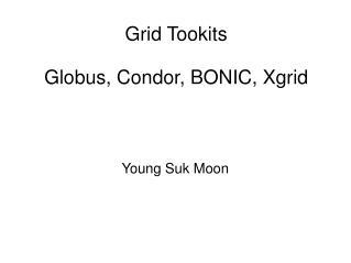 Grid Tookits Globus, Condor, BONIC, Xgrid