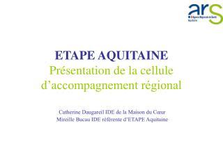 ETAPE AQUITAINE Pr�sentation de la cellule d�accompagnement r�gional