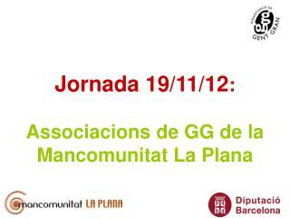 Jornada 19/11/12 : Associacions de GG de la Mancomunitat La Plana