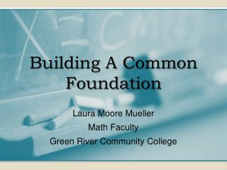 Building A Common Foundation