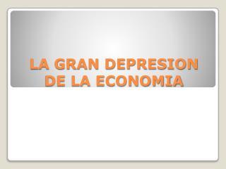 LA GRAN DEPRESION DE LA ECONOMIA