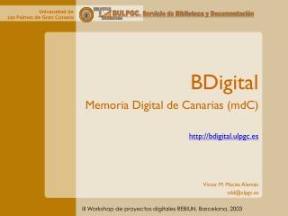 BDigital Memoria Digital de Canarias (mdC) bdigital.ulpgc.es Víctor M. Macías Alemán