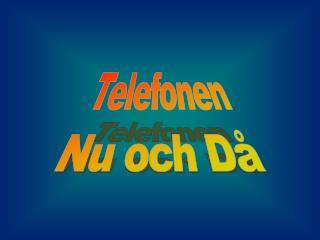 Telefonen Nu och D�