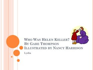 Who Was Helen Keller? By Gare Thompson Illustrated by Nancy Harrison