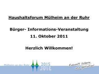 Haushaltsforum Mülheim an der Ruhr Bürger- Informations-Veranstaltung 11. Oktober 2011