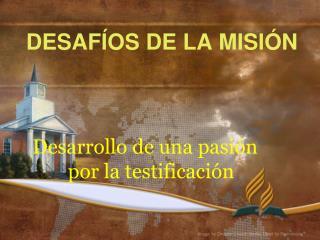 DESAFÍOS DE LA MISIÓN