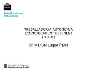 TREBALLADOR/A AUTÒNOM/A ECONÒMICAMENT DEPENENT (TRADE) Sr. Manuel Luque Parra