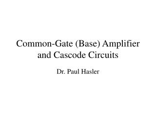 Common-Gate (Base) Amplifier and Cascode Circuits