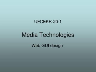 UFCEKR-20-1 Media Technologies
