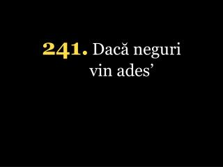 241 . Dac? neguri vin ades�