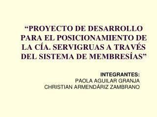INTEGRANTES: PAOLA AGUILAR GRANJA CHRISTIAN ARMENDÁRIZ ZAMBRANO