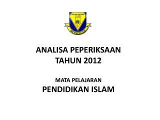 ANALISA PEPERIKSAAN TAHUN 2012 MATA PELAJARAN PENDIDIKAN ISLAM