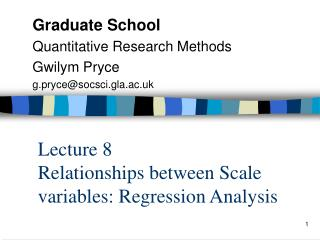 Lecture 8 Relationships between Scale variables: Regression Analysis