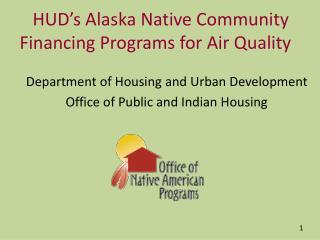 HUD's Alaska Native  Community Financing Programs for Air Quality