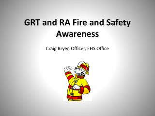 GRT and RA Fire and Safety Awareness