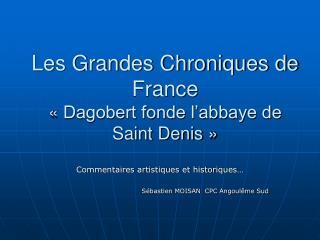 Les Grandes Chroniques de France «Dagobert fonde l'abbaye de Saint Denis»