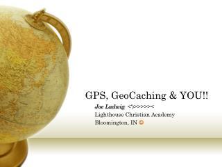GPS, GeoCaching & YOU!!