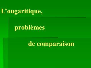 L'ougaritique,         problèmes                 de comparaison