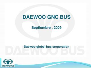 DAEWOO GNC BUS Septiembre , 2009  Daewoo global bus corporation