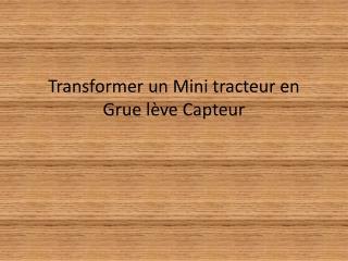 Transformer un Mini tracteur en Grue lève Capteur