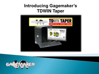 Introducing Gagemaker's TDWIN Taper