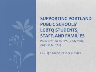 Supporting Portland Public Schools� LGBTQ STUDENTS, STAFF, AND FAMILIES