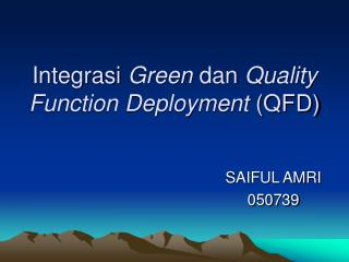 Integrasi  Green  dan  Quality Function Deployment  (QFD)