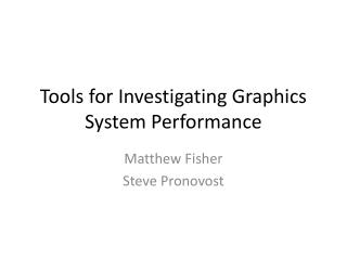 Tools for Investigating Graphics System Performance