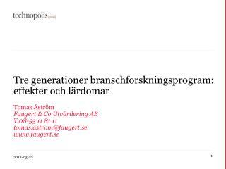 Tre generationer branschforskningsprogram: effekter och lärdomar Tomas Åström