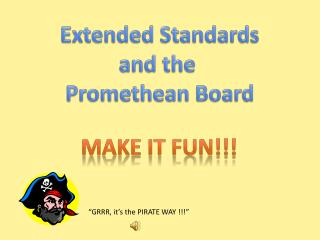 Extended Standards and the  Promethean Board