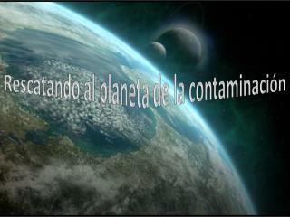 Rescatando al planeta de la contaminación