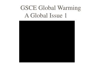 GSCE Global Warming A Global Issue 1