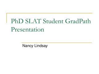 PhD SLAT Student GradPath Presentation