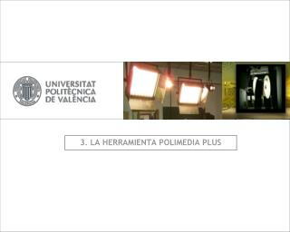 3. LA HERRAMIENTA POLIMEDIA PLUS