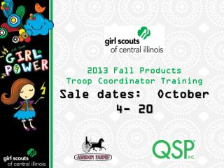 2013 Fall Products  Troop Coordinator Training Sale dates:  October 4- 20