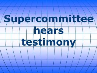 Supercommitteehears  testimony