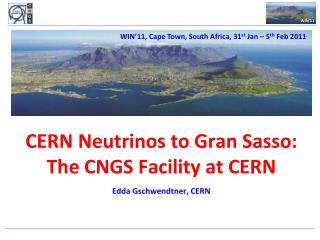 CERN Neutrinos to Gran Sasso: The CNGS Facility at CERN l Edda Gschwendtner, CERN