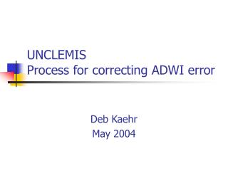 UNCLEMIS Process for correcting ADWI error