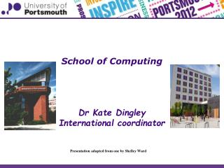 School of Computing Dr Kate Dingley International coordinator