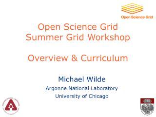 Open Science Grid Summer Grid Workshop  Overview  Curriculum