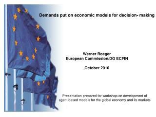 Demands put on economic models for decision- making Werner Roeger European Commission/DG ECFIN