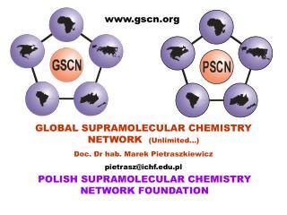 GLOBAL SUPRAMOLECULAR CHEMISTRY NETWORK   (Unlimited...) Doc. Dr hab. Marek Pietraszkiewicz