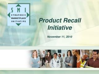 Product Recall  Initiative  November 11, 2010