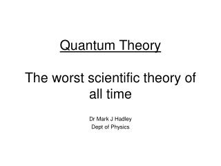 Quantum Theory The worst scientific theory of all time