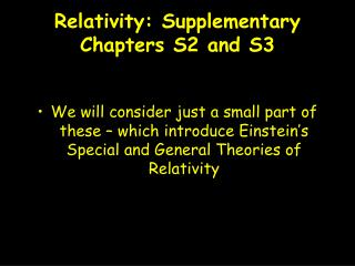 Relativity: Supplementary Chapters S2 and S3