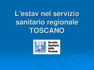 L' estav  nel servizio sanitario regionale TOSCANO