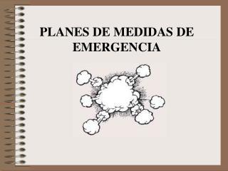 PLANES DE MEDIDAS DE EMERGENCIA